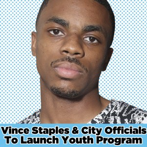 Rapstation - Vince Staples Teaming Up With City Officials To